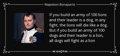 quote-if-you-build-an-army-of-100-lions-and-their-leader-is-a-dog-in-any-fight-the-lions-will-napoleon-bonaparte-105-94-98.jpg